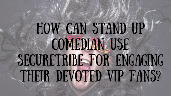 How-can-stand-up-comedian-use-SecureTribe-for-engaging-their-devoted-VIP-Fans_