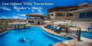 Los_Cabos_Villa_Vacations_-_Insiders_Guide_1024x512